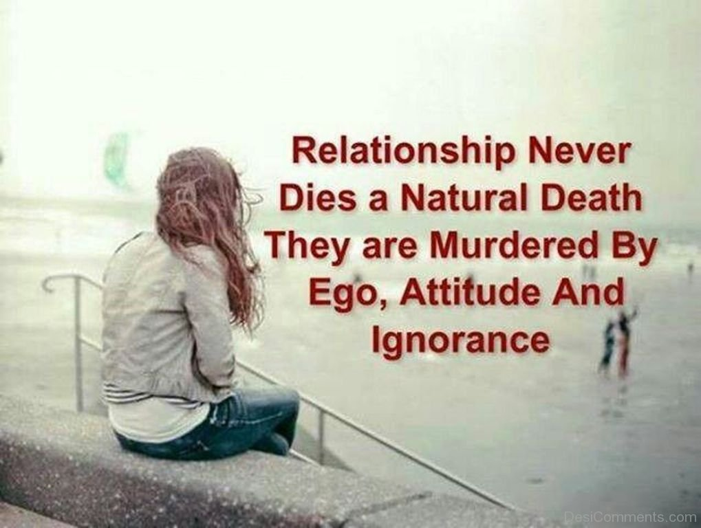 Relationship Never Dies A Natural Death They Are Murdered By Ego