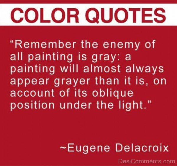 Remember The Enemy Of All Painting Is Gray-dc1226