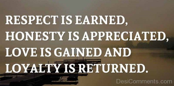 Respect Is Earned And Love Is Gained-DC12DC23