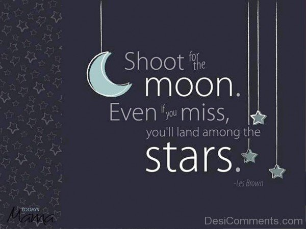 Shoot for the  moon  even if you miss-dc018094