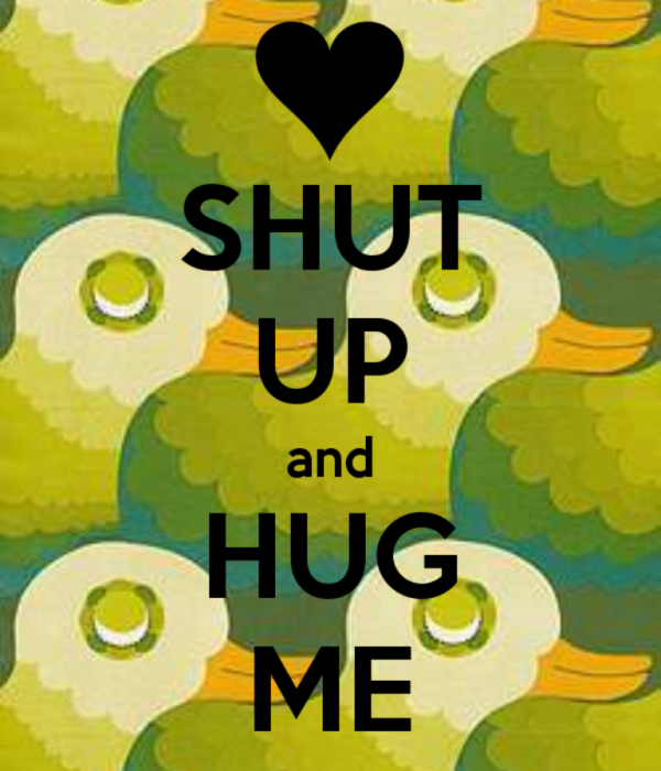 Picture: Shut Up And Hug Me