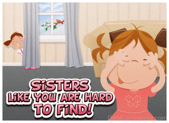 Sisters Like You Are Hard To Find - Happy  Sister's Day