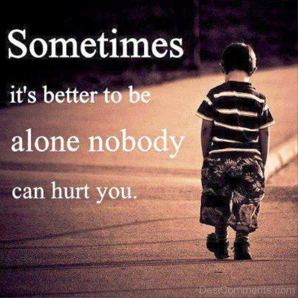 Sometimes It's Better To Be Alone-qac463DC60