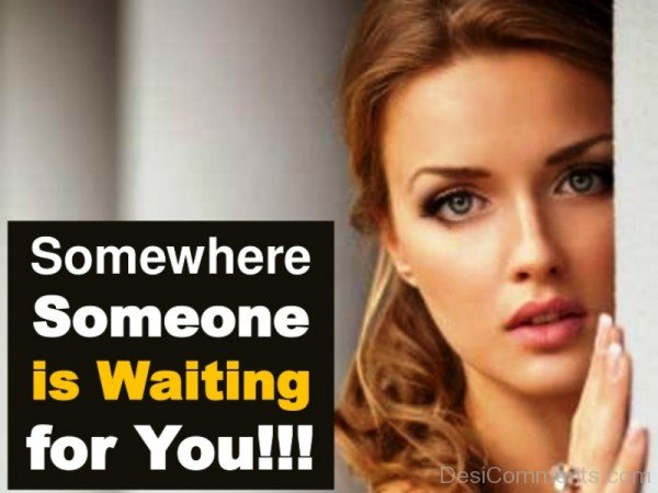 Somewhere Someone Is Waiting For You