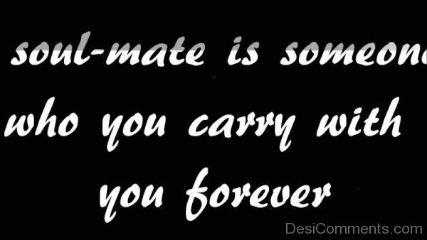 Soulmate Is Someone Who You Carry With You Forever-yni831DC07