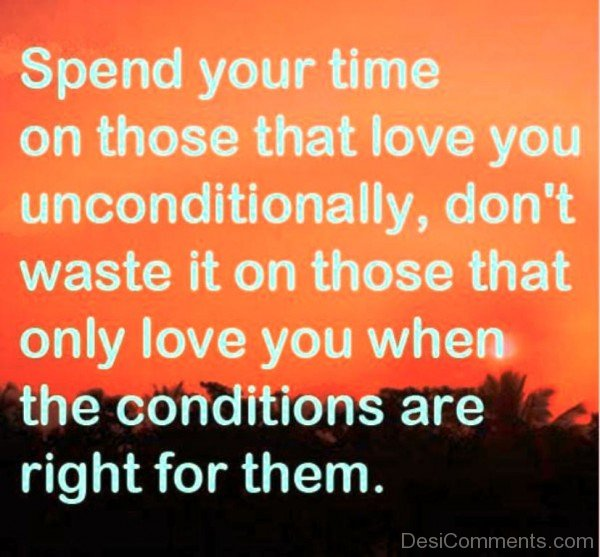 Spend Your Time On Those That Love You Unconditionally-dc412