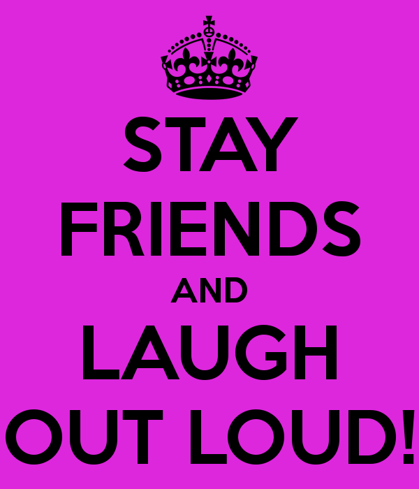 Stay Friends And Laugh Out Loud