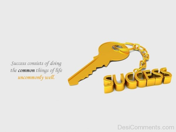 Success Consists Of Doing The Common Things Of Life