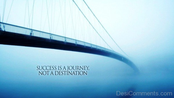 Success is a  journey not a destination-dc018106
