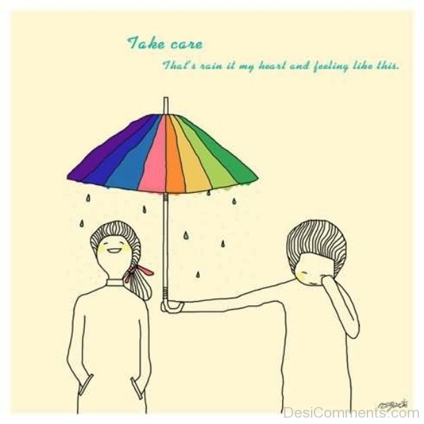 Picture: Take Care,That's Rain It My Heart