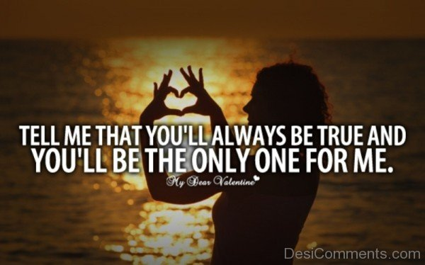 Tell Me That You'll Always Be True And You'll Be The Only One For Me-DC260
