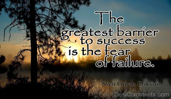 The Greatest Barrier To Success Is The Fear Of Failure-DC39