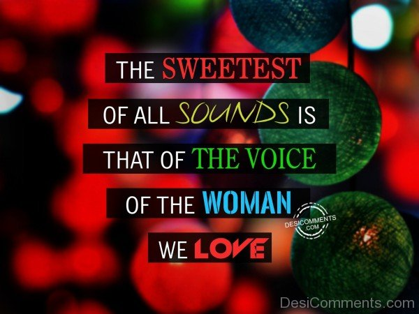 The Sweetest Of All Sounds Is That OIf The Voice Of The Woman We Love - 10