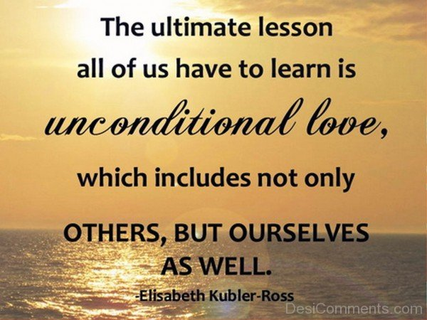 The Ultimate Lesson All Of Us Have To Learn Is Unconditional Love-dc413