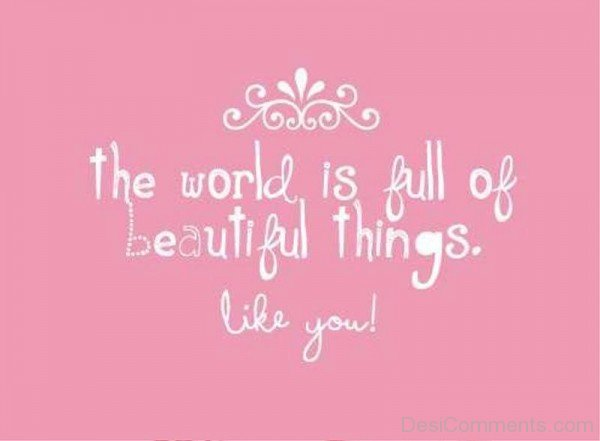The World Is Full Of Beautiful Things Like You-re43100DC0006