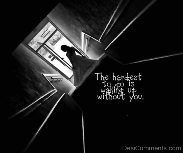 The hardest to do is walking up without you-DC0p6079