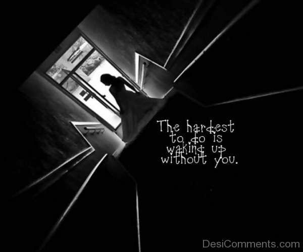 The hardest to do is walking up without you-DC57