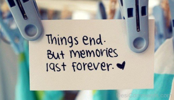 Things end but memories last forever-DC086