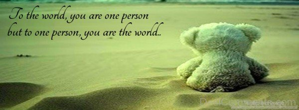 To The World You Are One Person