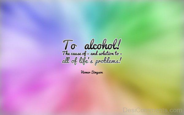 To alcohol all of life problems