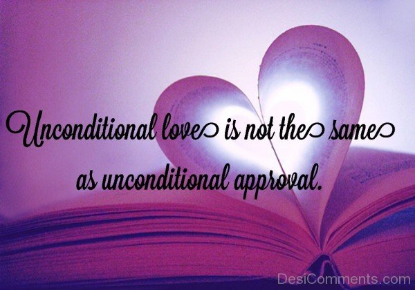 Unconditional Love Is Not The Same As Unconditional Approval-dc417