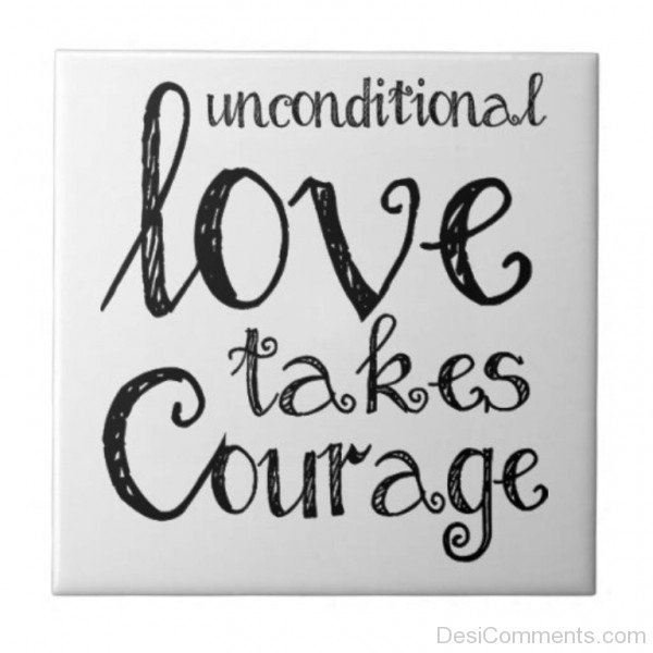 Courage To Love: Unconditional Love Takes Courage