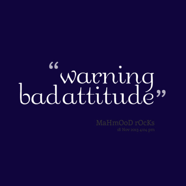 Warning Bad  Attitude