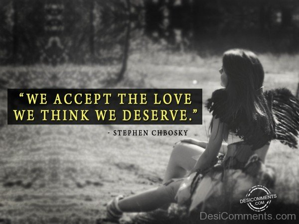 We Accept The Love We Think We Deserve - 23