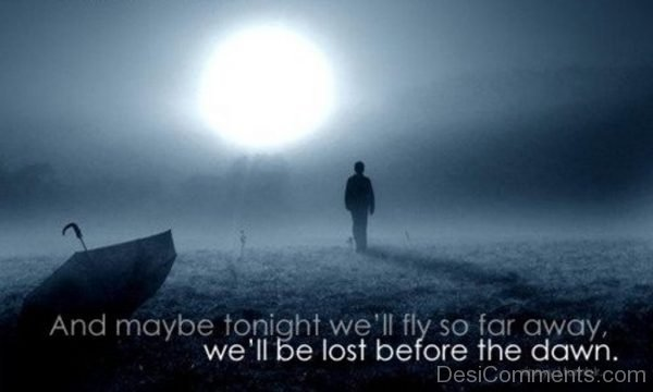 We All Be Lost before the Dawn