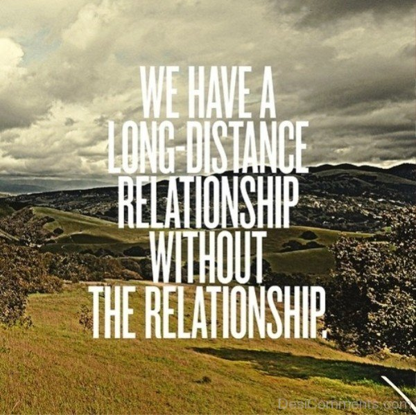 We have long distance relationship- DC558