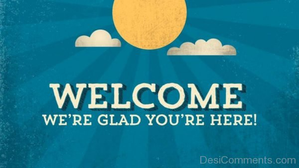 Welcome We're Glad You're Here!
