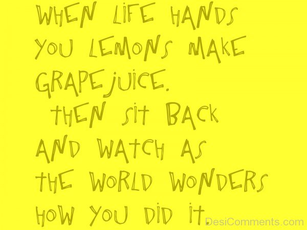 When Life Hands You Lemons Make Grapes Juice