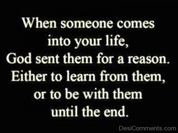 Picture: When Someone Comes Into Your Life,God Sent Them For A Reason