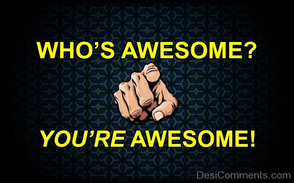 Who's  Awesome - You're  Awesome