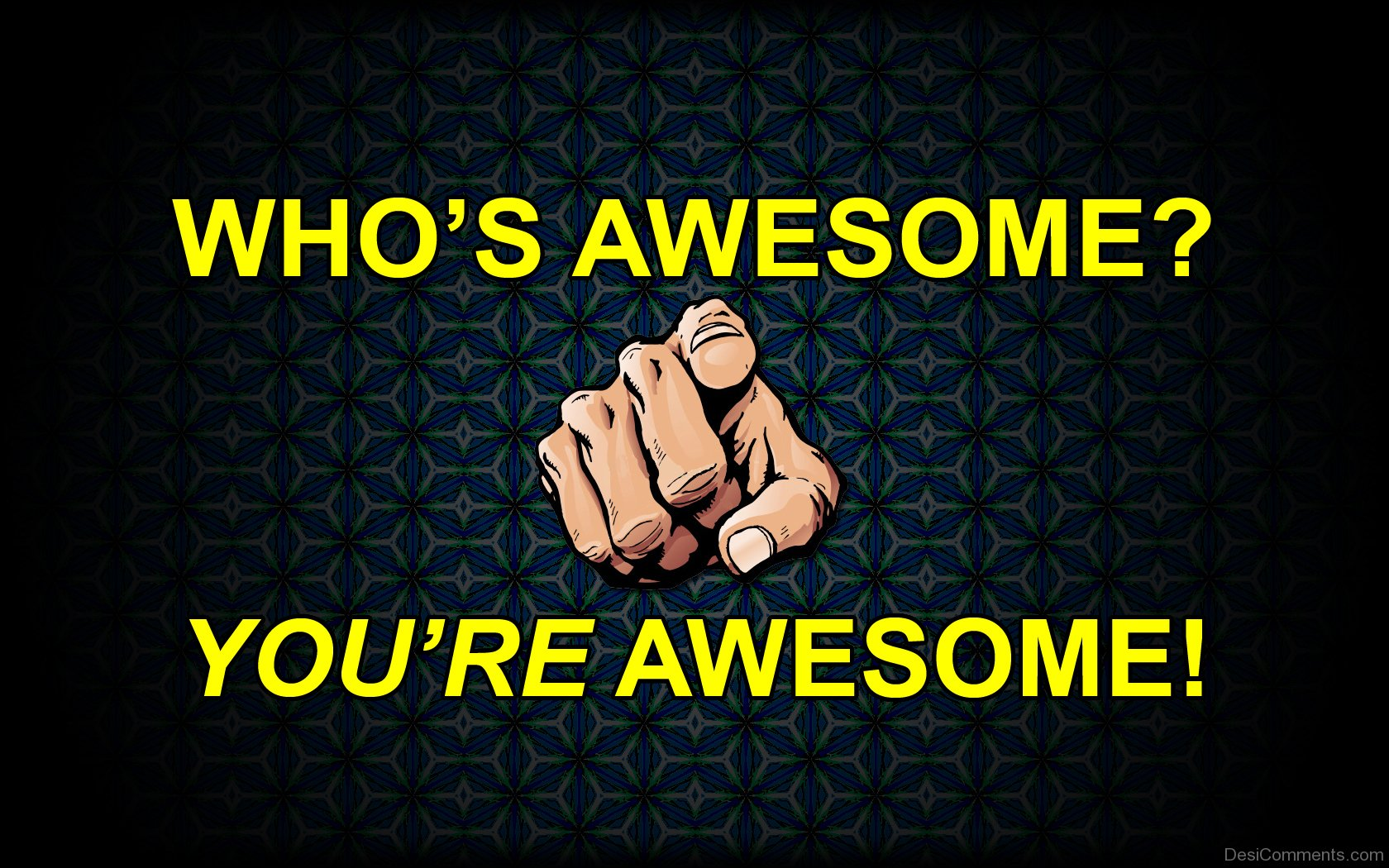 Who's Awesome – You're Awesome - DesiComments.com