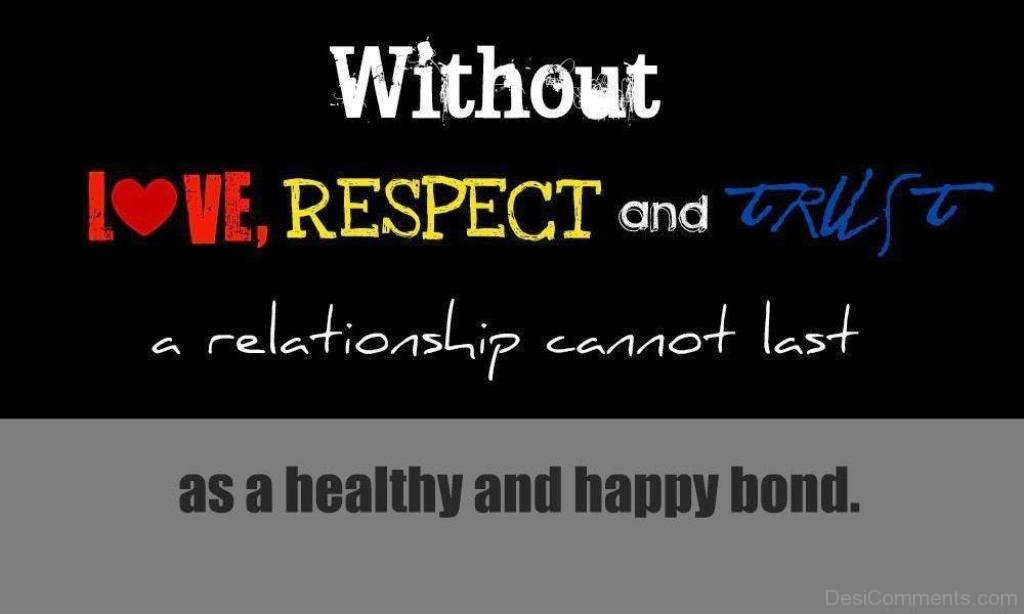 Relationship Quotes About Love And Respect: Without Love,Respect And Truth A Relationship Cannot Last