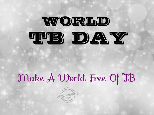 World TB Day – Make A World Free