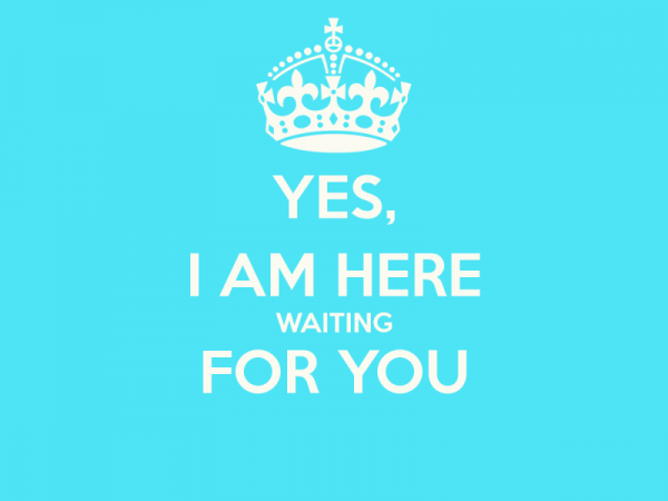 Picture: Yes I Am Here Waiting For You