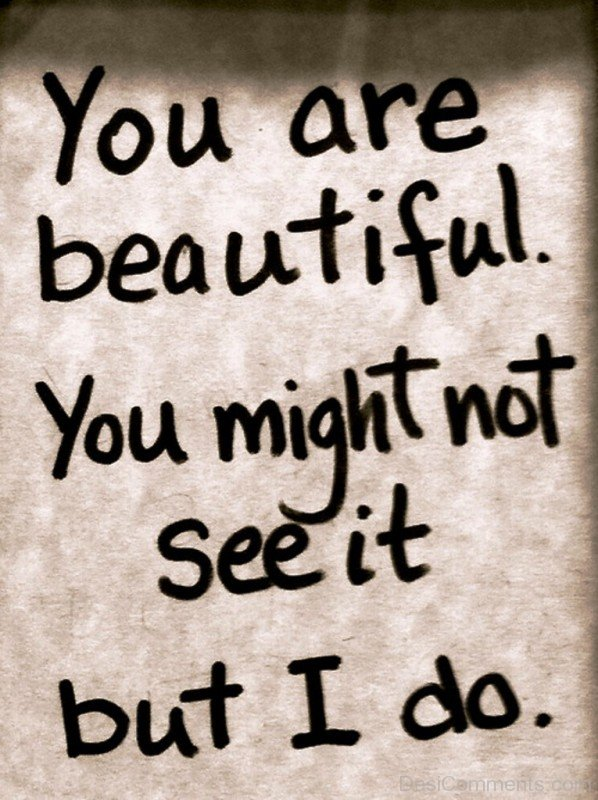 You Are Beautiful You Might Not See It-pol916DESI22