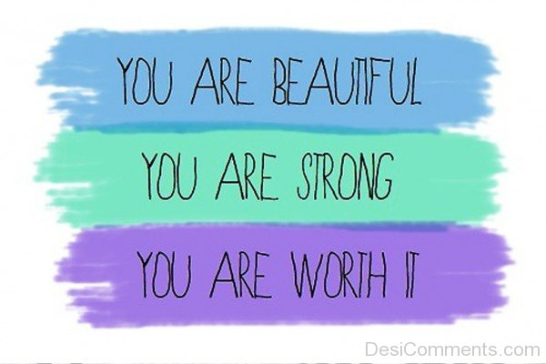 You Are Beautiful,Strong,Worth It-pol917DESI13