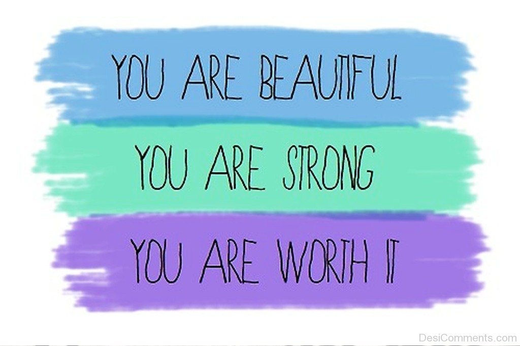 Strong worth it for You are stunning