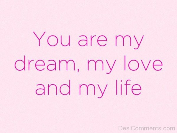 You Are My Dream,My Love And My Life