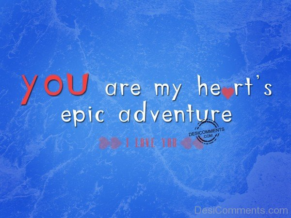You Are My Heart Quotes: You Are My Heart's Epic Adventure