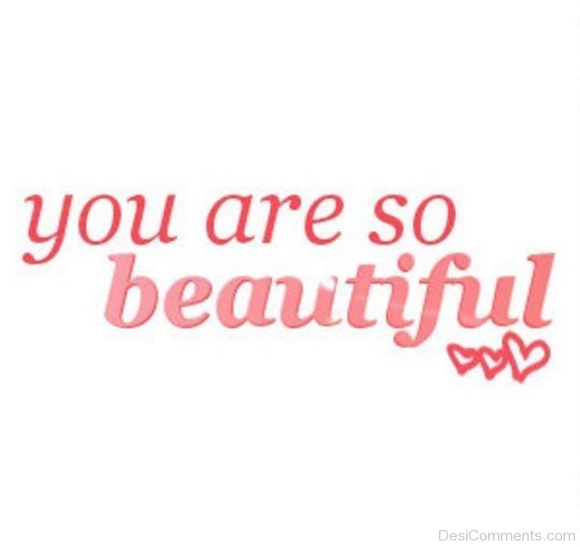 You Are So Beautiful Desicommentscom