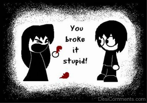 You Broke It Stupid