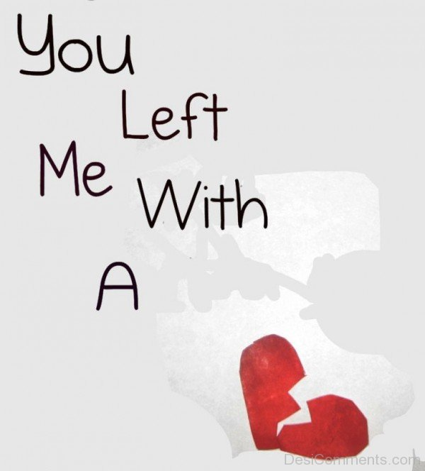 You Left Me With A Broken Heart