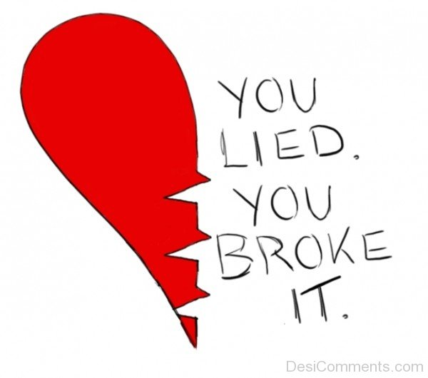 You Lied You Broke It