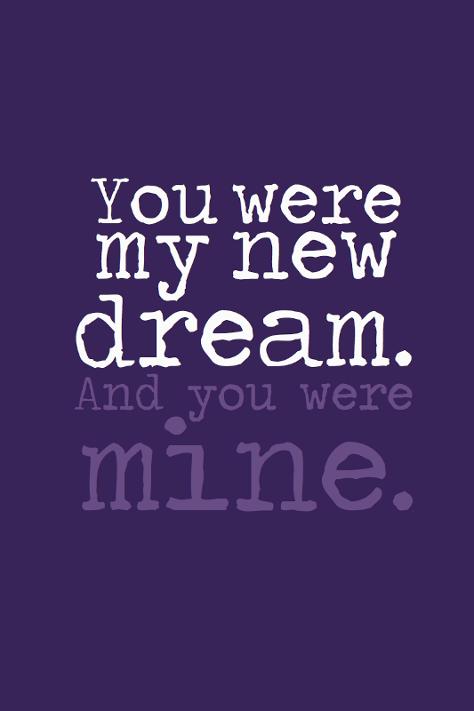 You Were My New Dream And You Were Mine