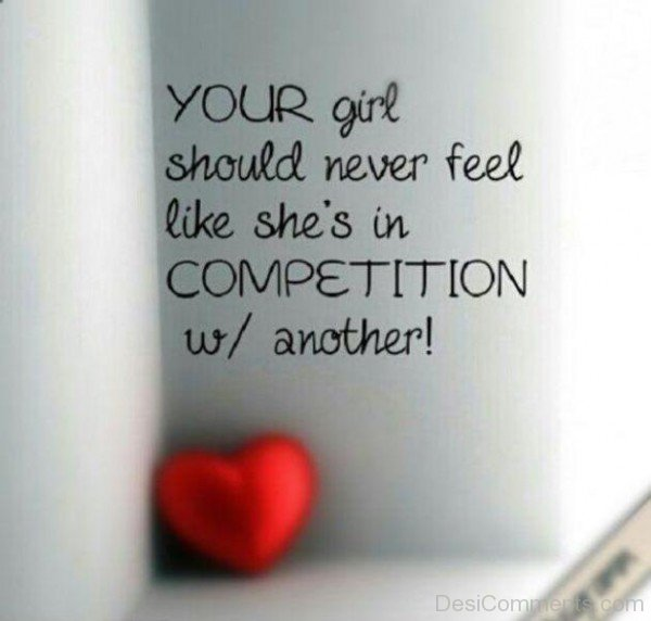 Your Girl Should Never Feel Like She's In Competition -DC428