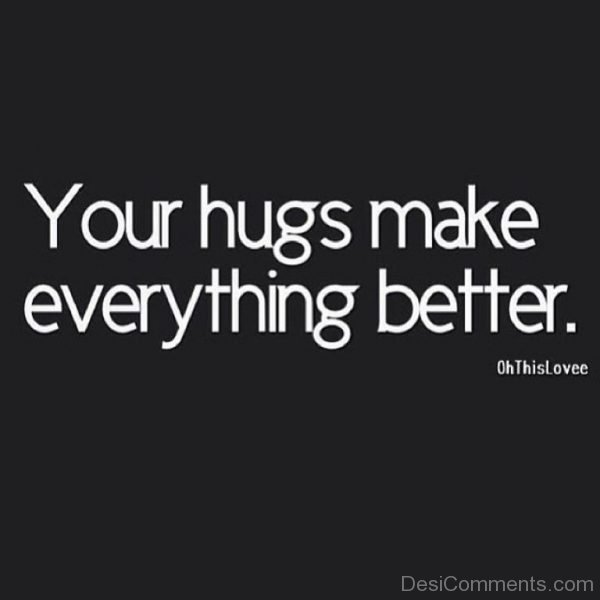 Your Hugs Make Everything Better-DC115
